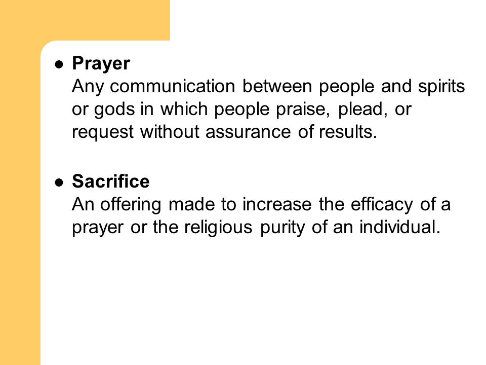 Prayer Any communication between people and spirits or gods in which people praise, plead, or request without assurance of results.