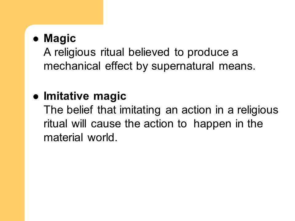 Magic A religious ritual believed to produce a mechanical effect by supernatural means.