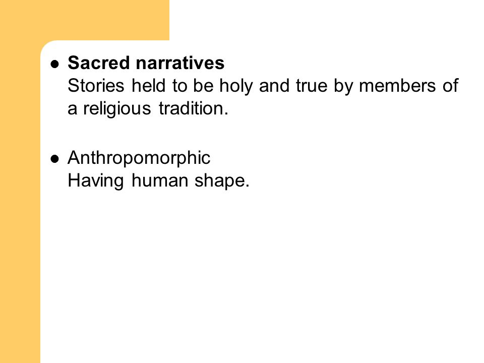 Sacred narratives Stories held to be holy and true by members of a religious tradition.