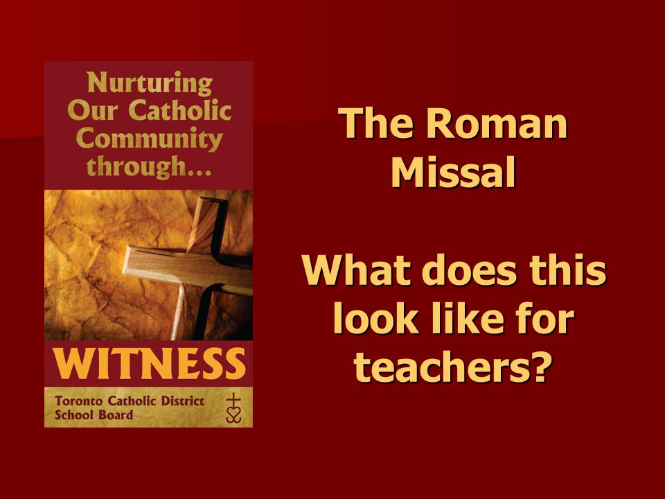 The Roman Missal What does this look like for teachers