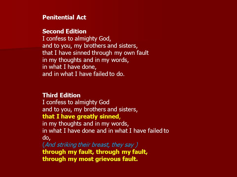 Penitential Act Second Edition. I confess to almighty God, and to you, my brothers and sisters,