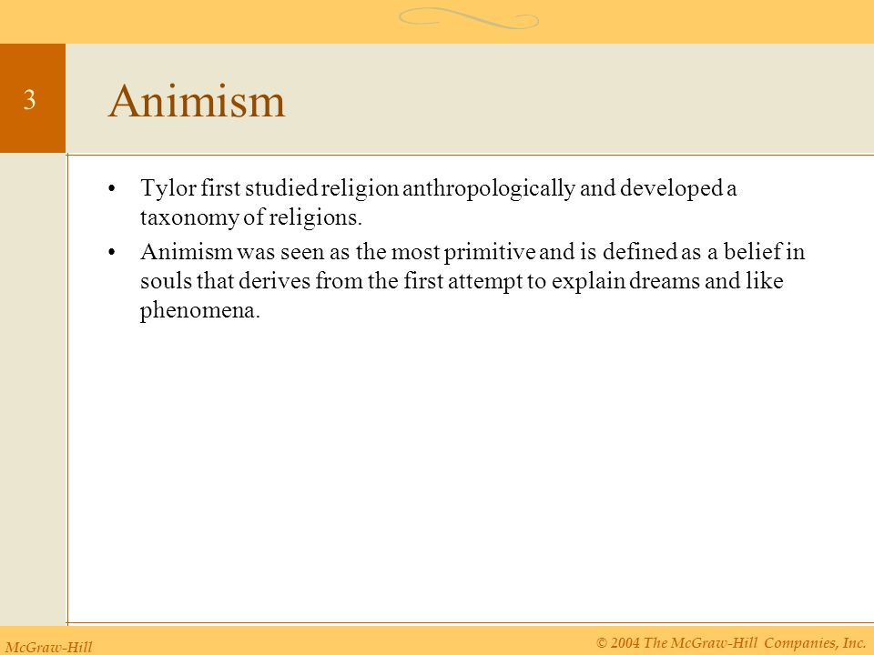 Animism Tylor first studied religion anthropologically and developed a taxonomy of religions.