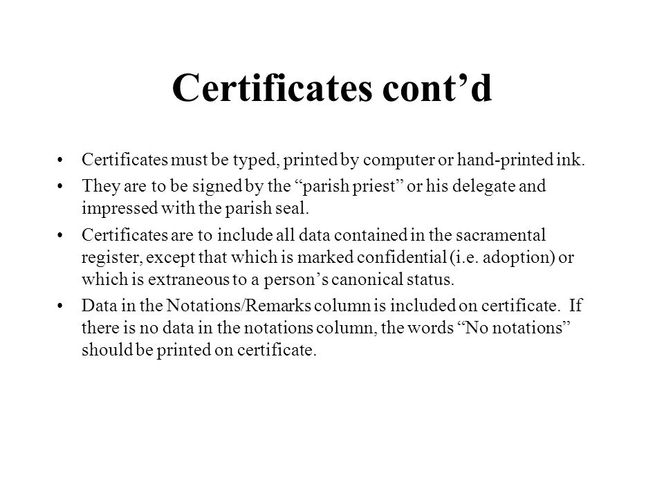 Certificates cont'd Certificates must be typed, printed by computer or hand-printed ink.