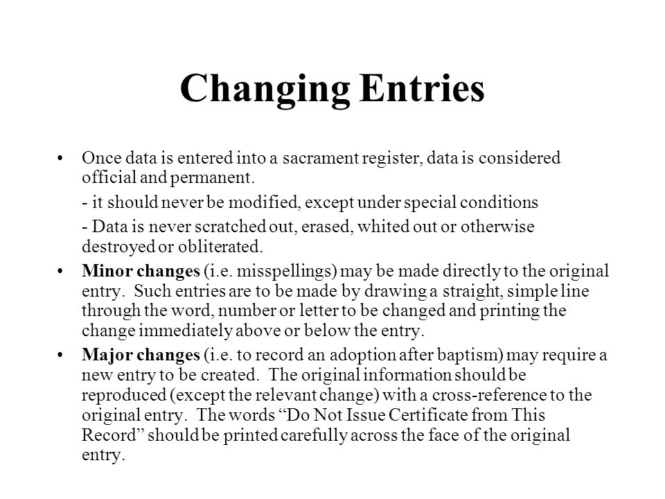 Changing Entries Once data is entered into a sacrament register, data is considered official and permanent.