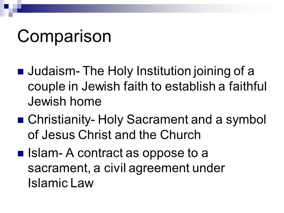 Comparison Judaism- The Holy Institution joining of a couple in Jewish faith to establish a faithful Jewish home.