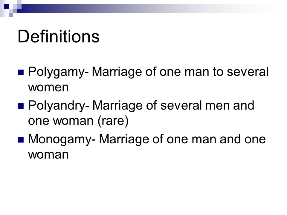 Definitions Polygamy- Marriage of one man to several women