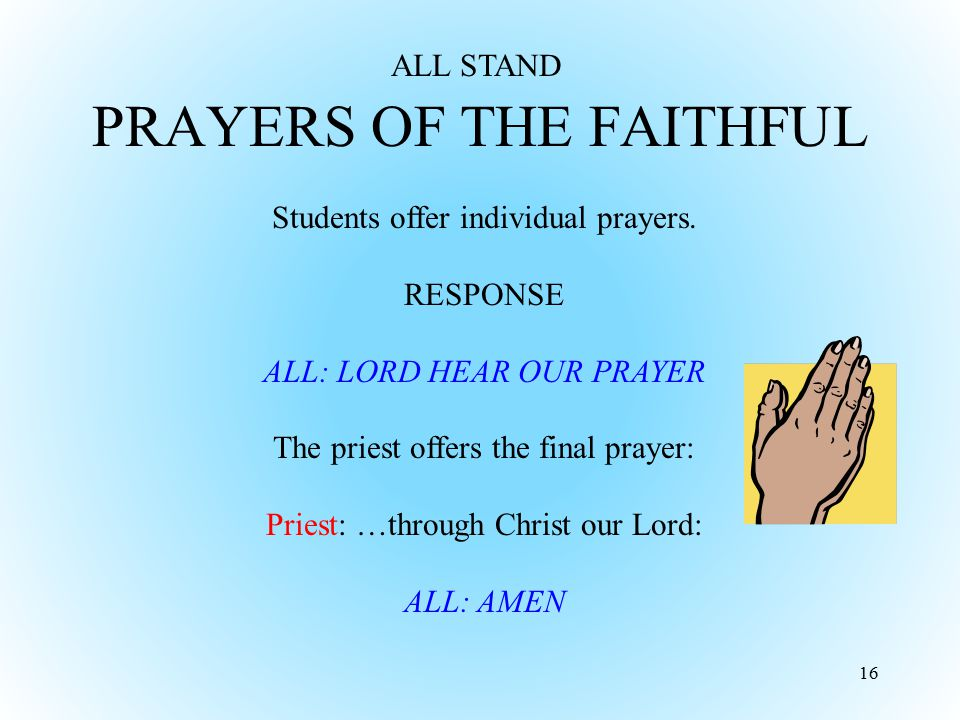 prayers of the faithful Prayers of the faithful - our prayers of the faithful for each sunday and all holy days are prepared within days of the time they will be used, with the bible in one hand, and the newspaper.