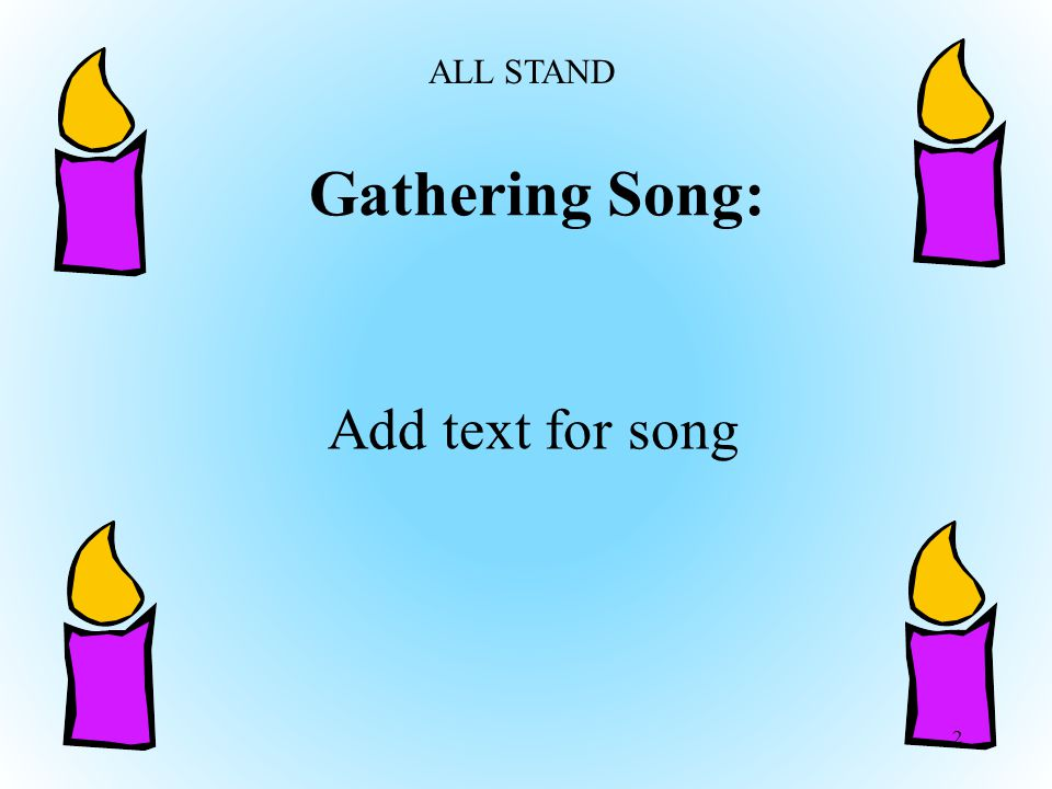 ALL STAND Gathering Song: Add text for song