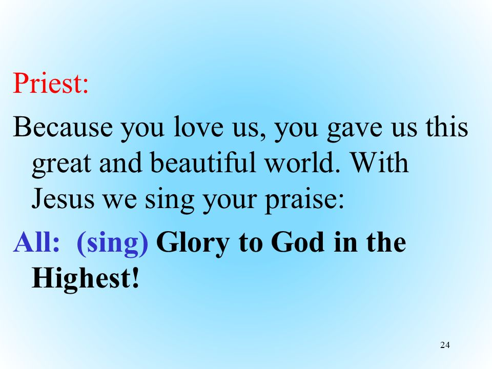 Priest: Because you love us, you gave us this great and beautiful world.
