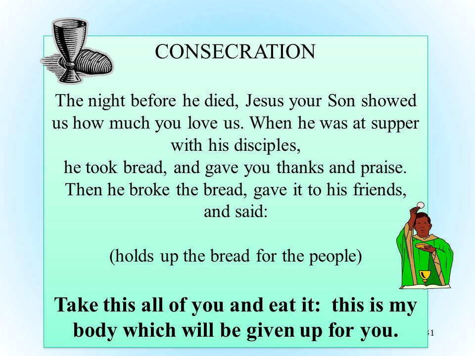 CONSECRATION The night before he died, Jesus your Son showed us how much you love us. When he was at supper with his disciples,