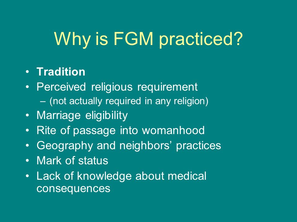 Why is FGM practiced Tradition Perceived religious requirement