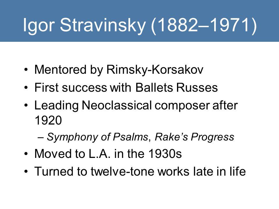 Igor Stravinsky (1882–1971) Mentored by Rimsky-Korsakov