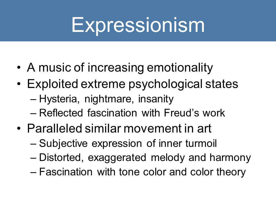 Expressionism A music of increasing emotionality