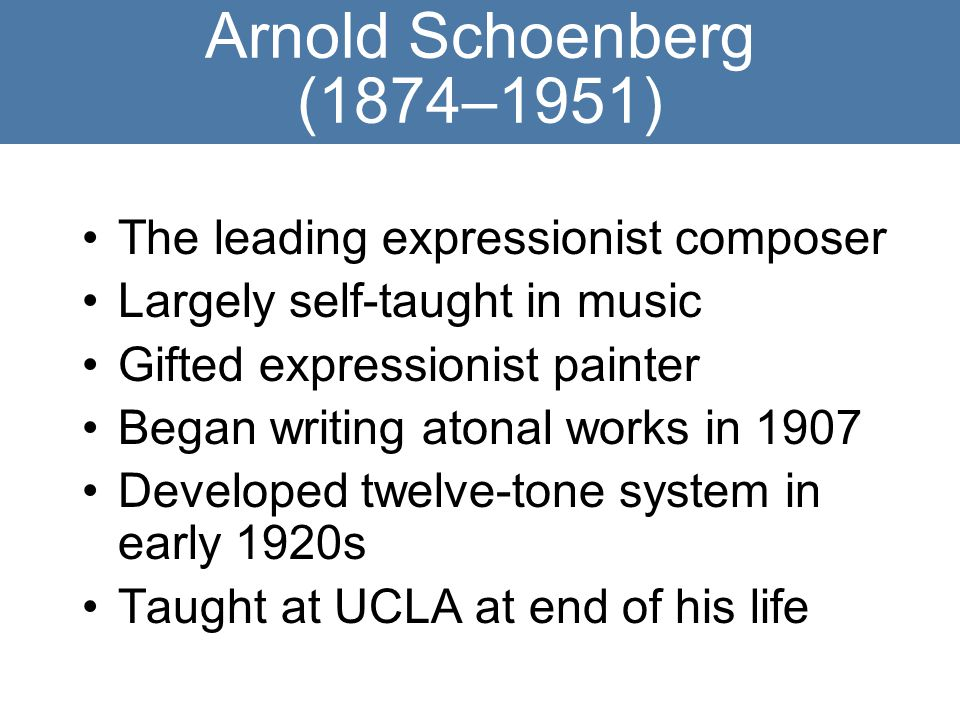 Arnold Schoenberg (1874–1951) The leading expressionist composer