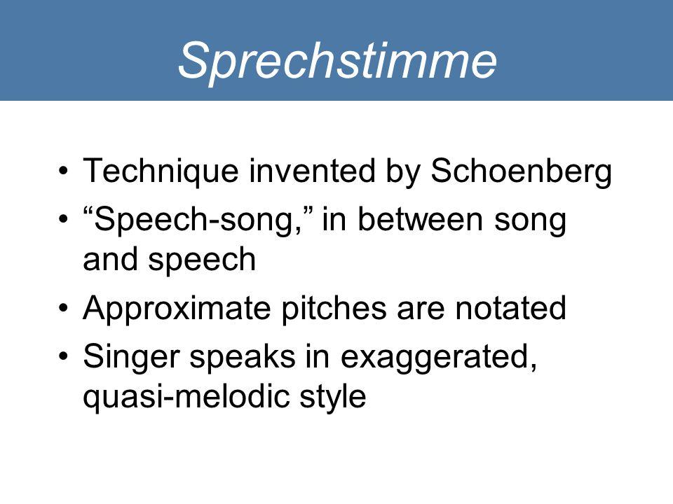 Sprechstimme Technique invented by Schoenberg