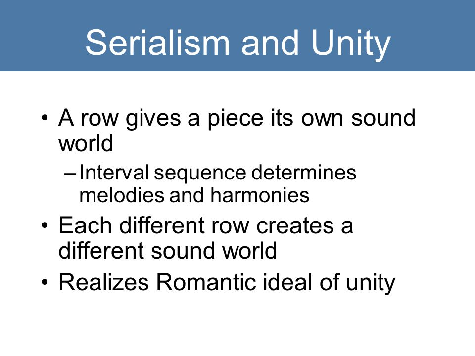 Serialism and Unity A row gives a piece its own sound world
