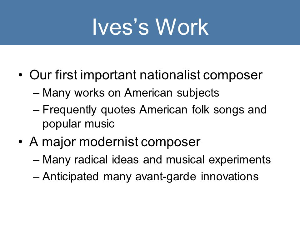 Ives's Work Our first important nationalist composer