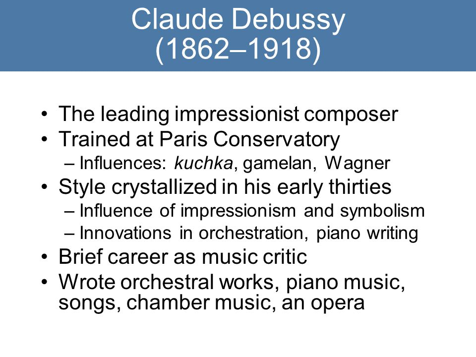 Claude Debussy (1862–1918) The leading impressionist composer