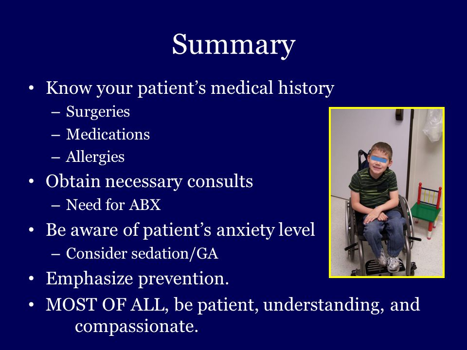 Summary Know your patient's medical history Obtain necessary consults