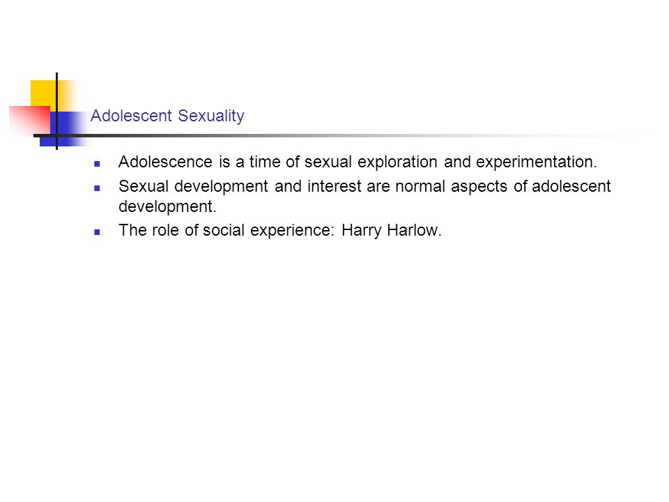 Adolescent Sexuality Adolescence is a time of sexual exploration and experimentation.