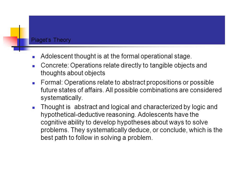 Adolescent thought is at the formal operational stage.