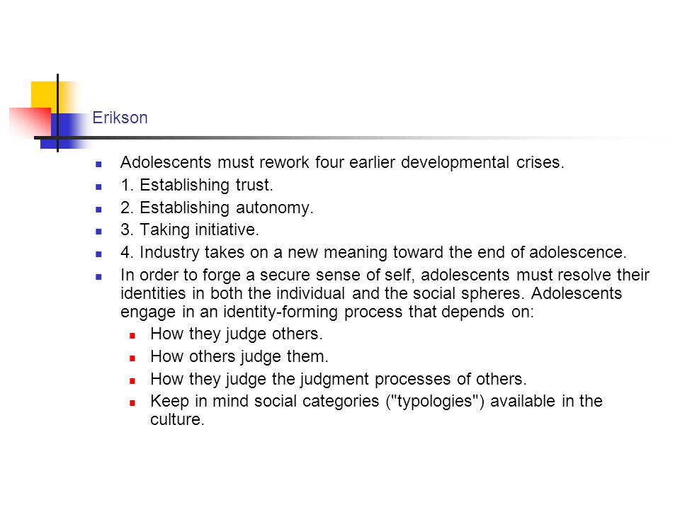 Erikson Adolescents must rework four earlier developmental crises. 1. Establishing trust. 2. Establishing autonomy.