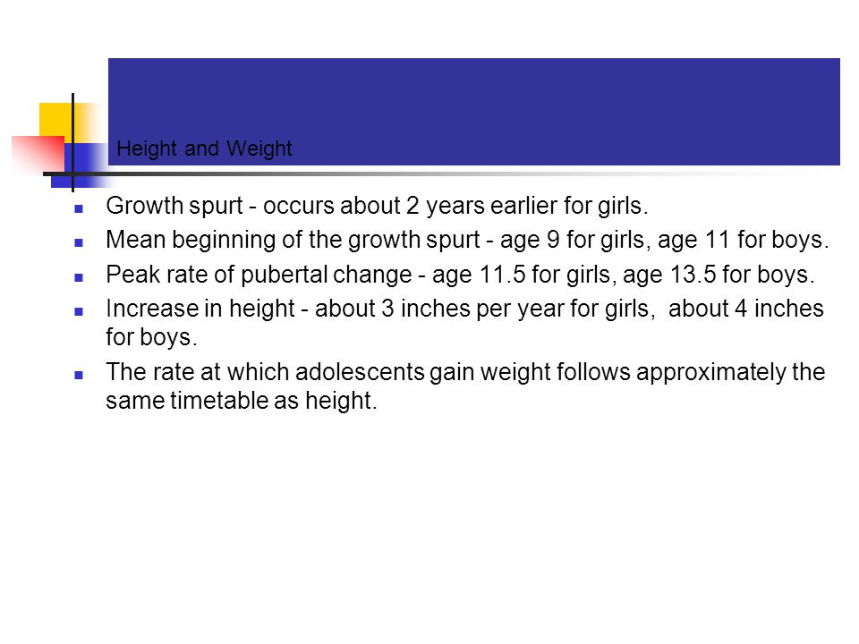 Growth spurt - occurs about 2 years earlier for girls.