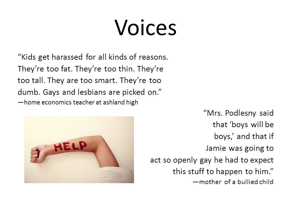 Voices Kids get harassed for all kinds of reasons.