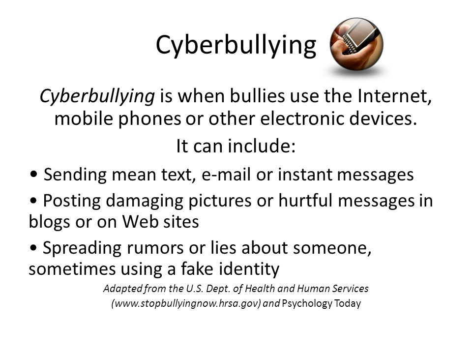 Cyberbullying Cyberbullying is when bullies use the Internet, mobile phones or other electronic devices.
