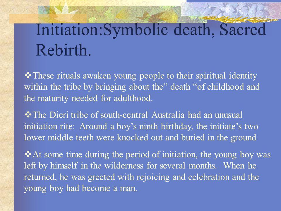 Initiation:Symbolic death, Sacred Rebirth.