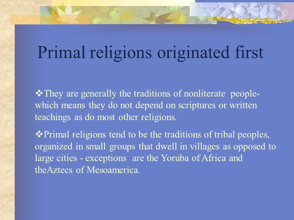 primal religions essay Primal religions, confucianism, and taoism share three features that are discussed by smith and shared with many religions those features are authority, tradition, and.