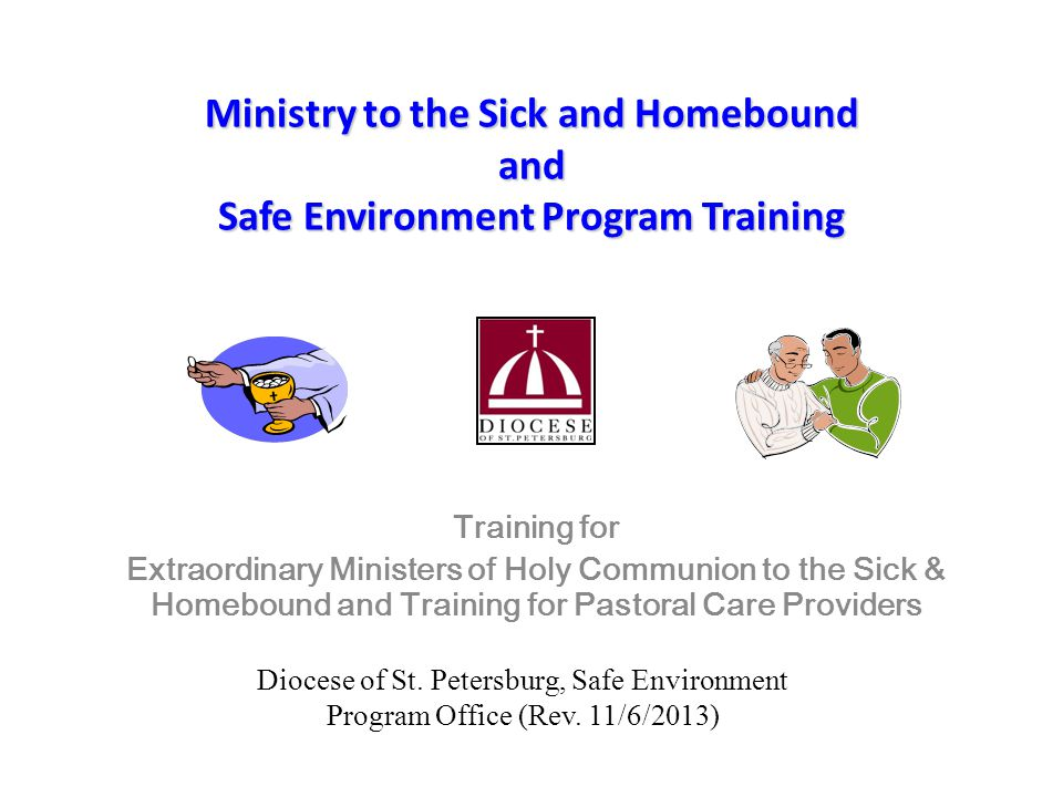 4/12/2017 Ministry to the Sick and Homebound and Safe Environment Program Training. Training for.