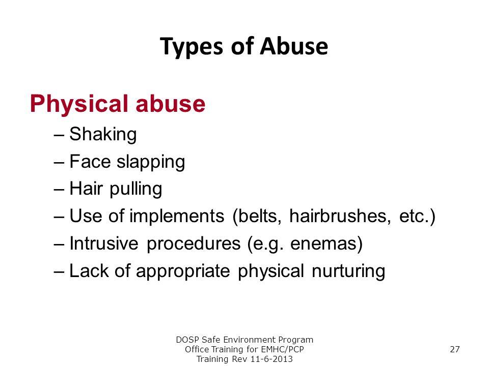 Types of Abuse Physical abuse Shaking Face slapping Hair pulling