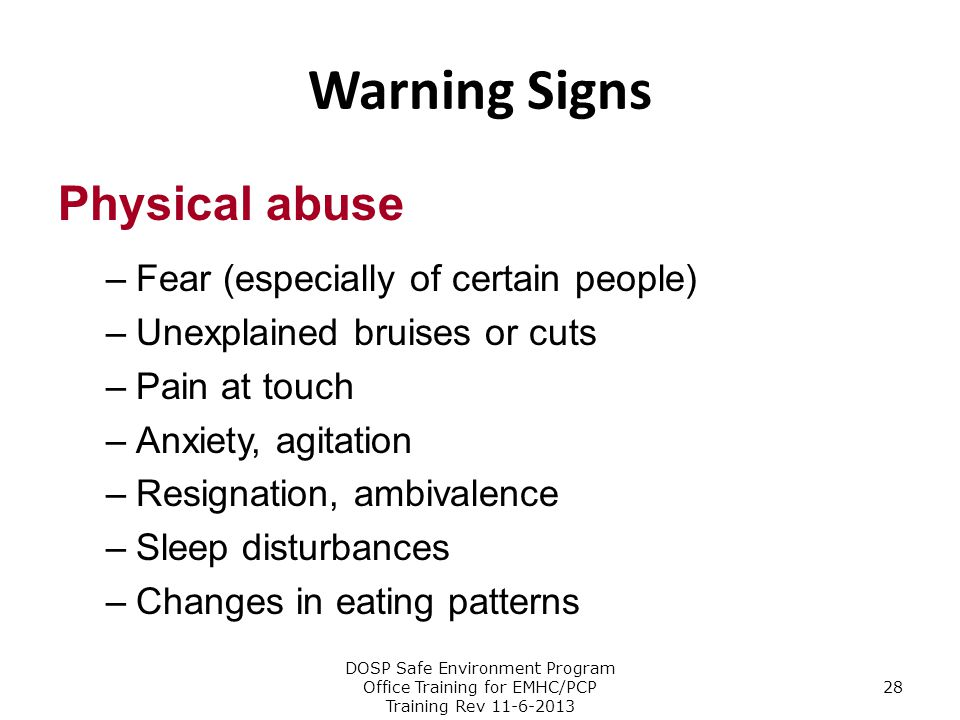 Warning Signs Physical abuse Fear (especially of certain people)