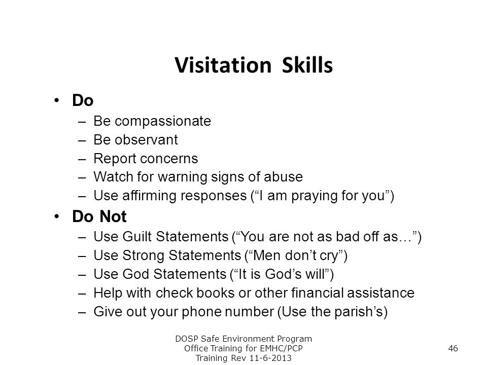 Visitation Skills Do Do Not Be compassionate Be observant