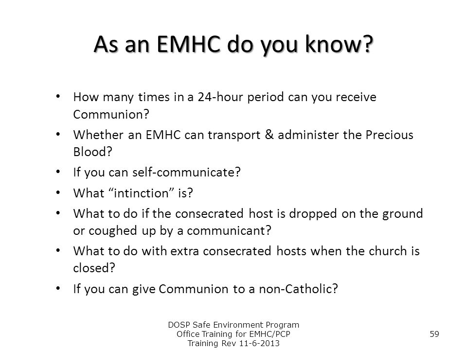 As an EMHC do you know How many times in a 24-hour period can you receive Communion Whether an EMHC can transport & administer the Precious Blood