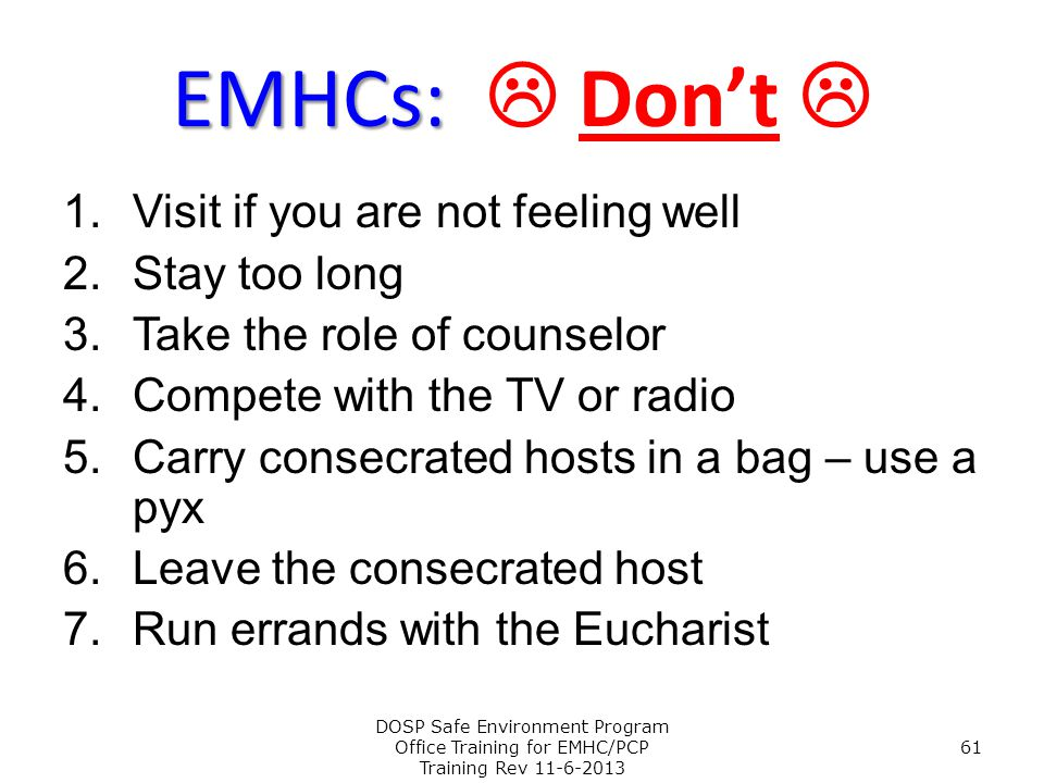 EMHCs:  Don't  Visit if you are not feeling well Stay too long