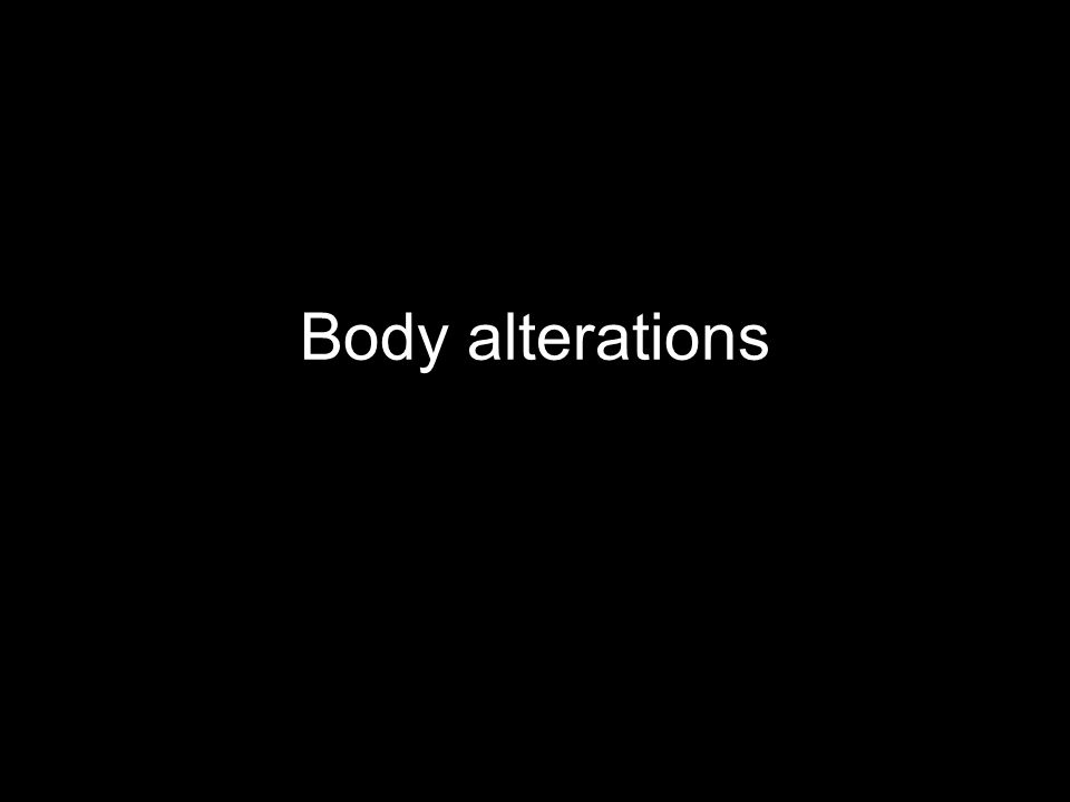 Body alterations