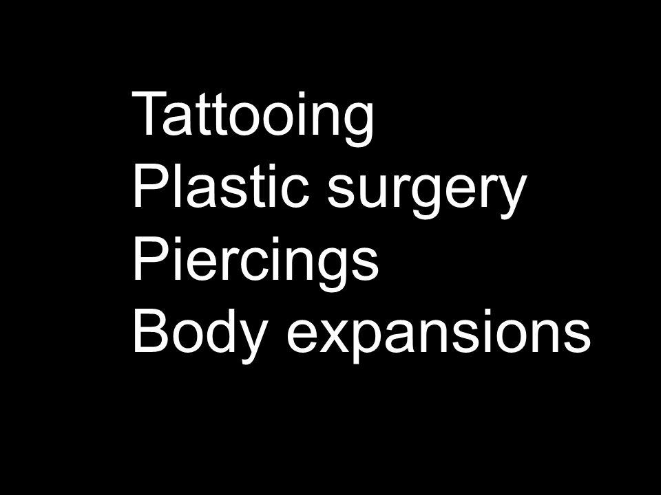 Tattooing Plastic surgery Piercings Body expansions