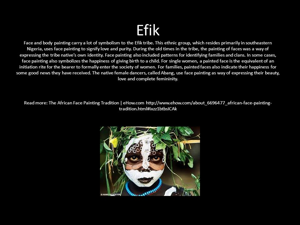 Efik Face and body painting carry a lot of symbolism to the Efik tribe