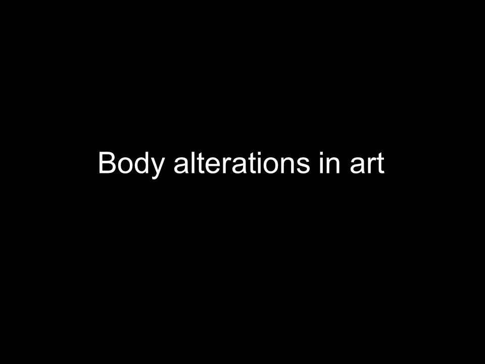 Body alterations in art