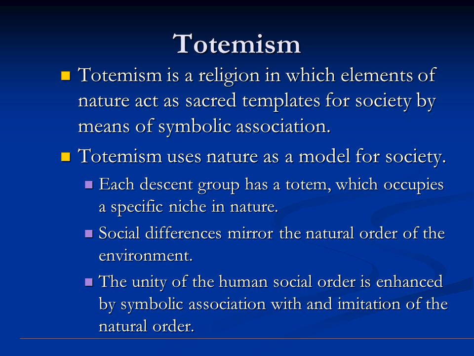 Totemism Totemism is a religion in which elements of nature act as sacred templates for society by means of symbolic association.