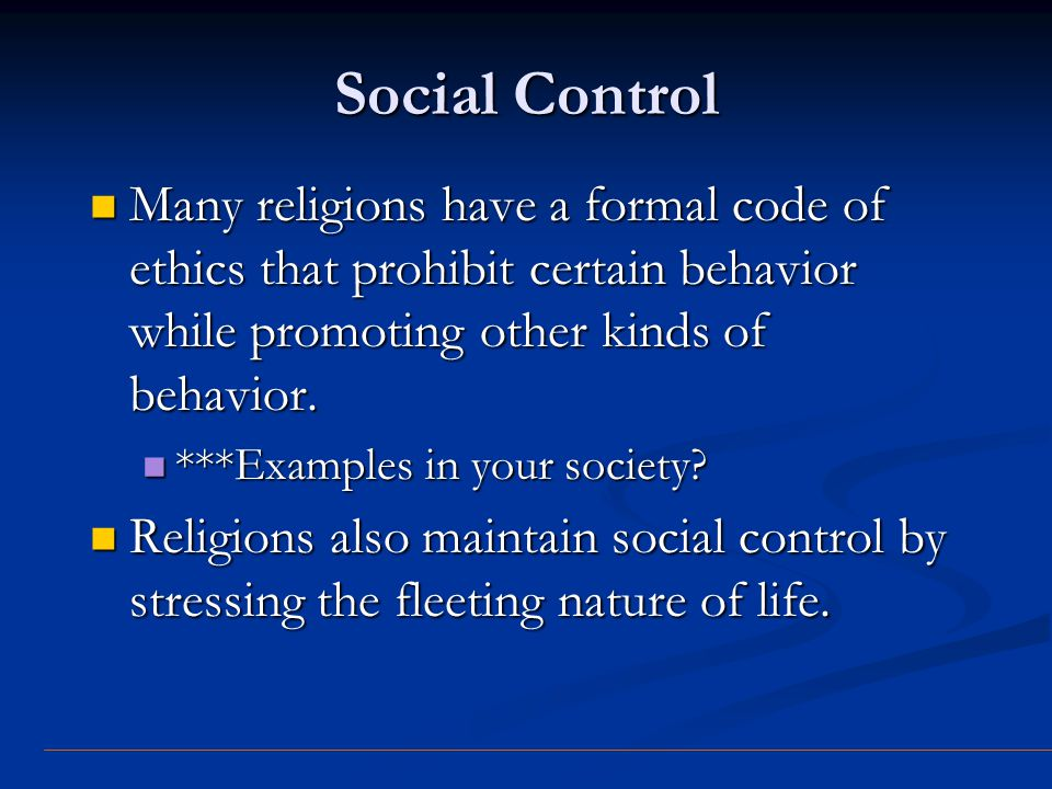 Social Control Many religions have a formal code of ethics that prohibit certain behavior while promoting other kinds of behavior.
