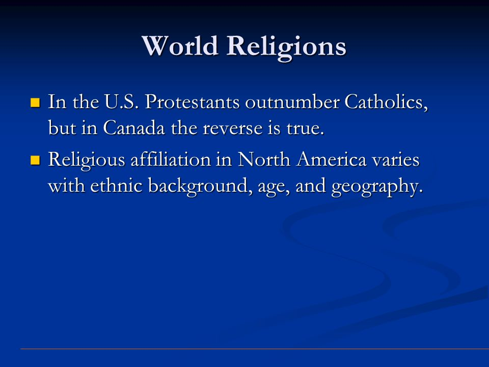 World Religions In the U.S. Protestants outnumber Catholics, but in Canada the reverse is true.