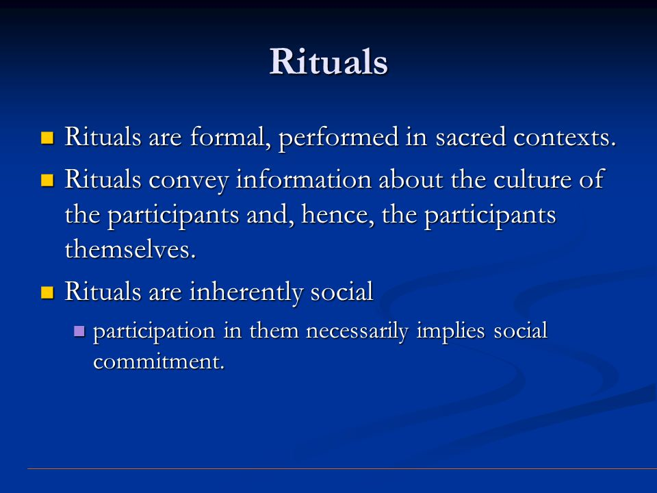 Rituals Rituals are formal, performed in sacred contexts.