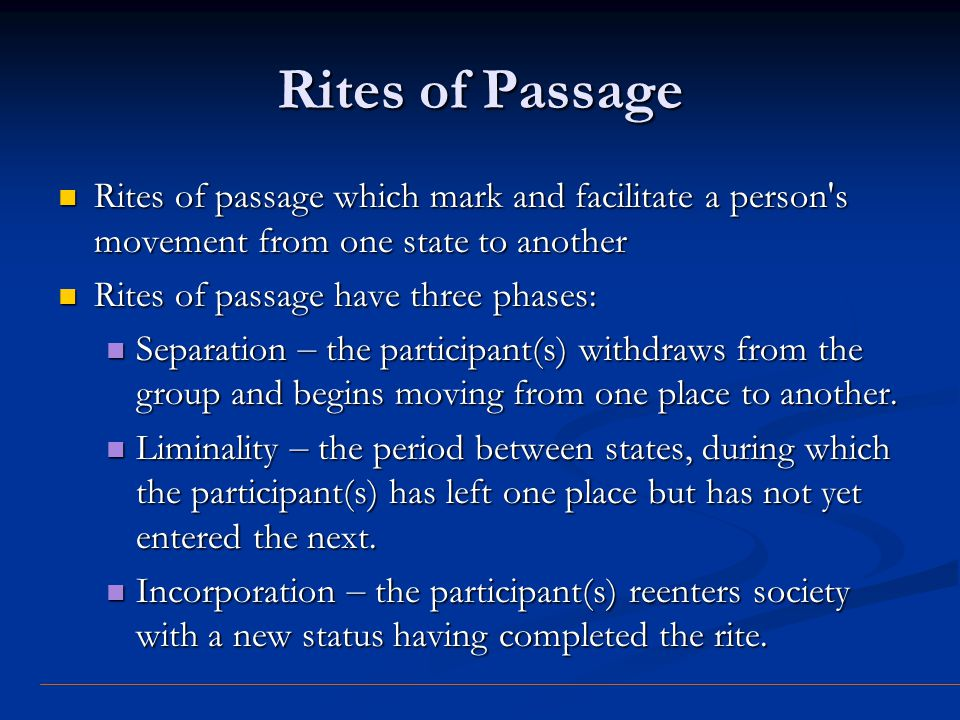 Rites of Passage Rites of passage which mark and facilitate a person s movement from one state to another.