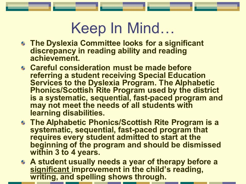 Keep In Mind… The Dyslexia Committee looks for a significant discrepancy in reading ability and reading achievement.