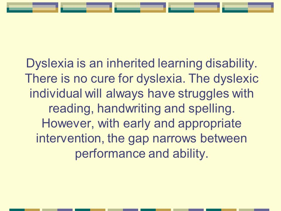 Dyslexia is an inherited learning disability