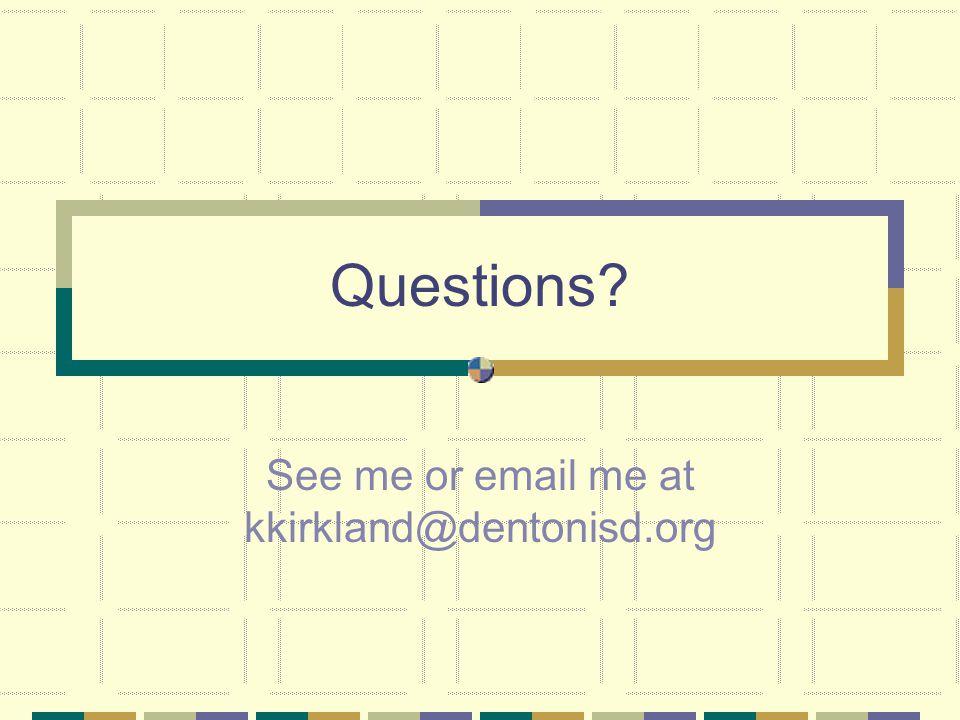 See me or email me at kkirkland@dentonisd.org