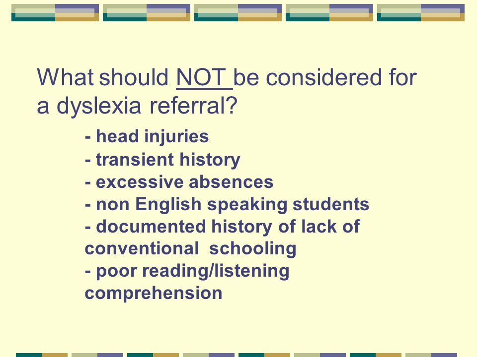 What should NOT be considered for a dyslexia referral. - head injuries